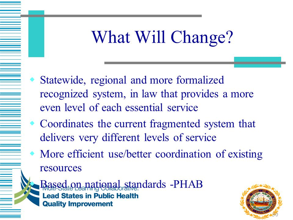 30 What Will Change?  Statewide, regional and more formalized recognized system, in law that provides a more even level of each essential service  C