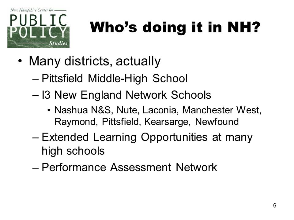 6 Who's doing it in NH? Many districts, actually –Pittsfield Middle-High School –I3 New England Network Schools Nashua N&S, Nute, Laconia, Manchester