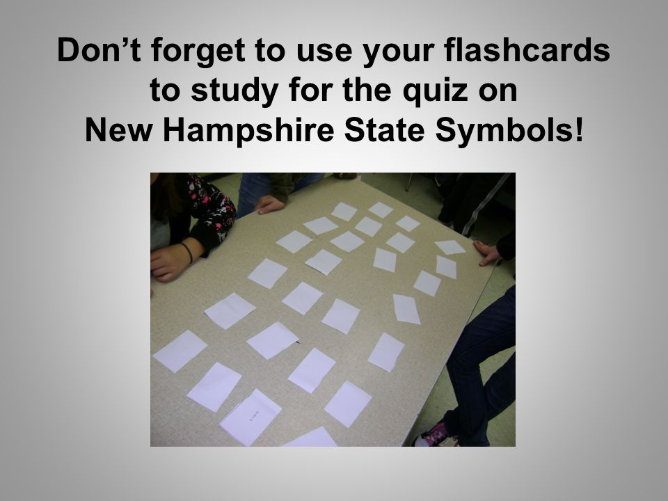 Don't forget to use your flashcards to study for the quiz on New Hampshire State Symbols!