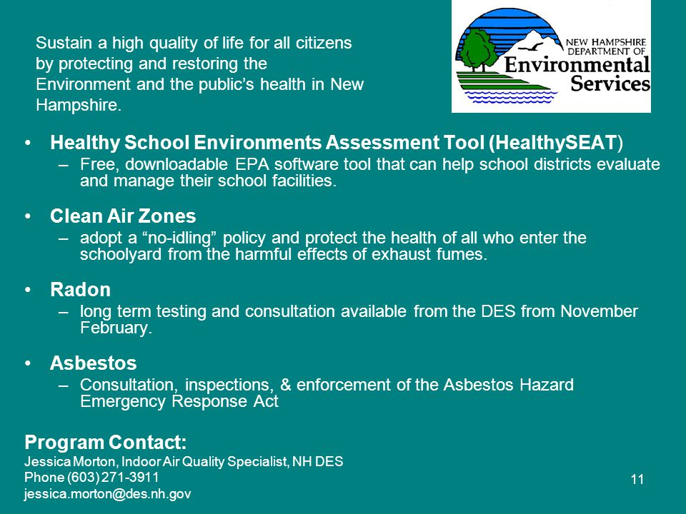 11 Healthy School Environments Assessment Tool (HealthySEAT) –Free, downloadable EPA software tool that can help school districts evaluate and manage