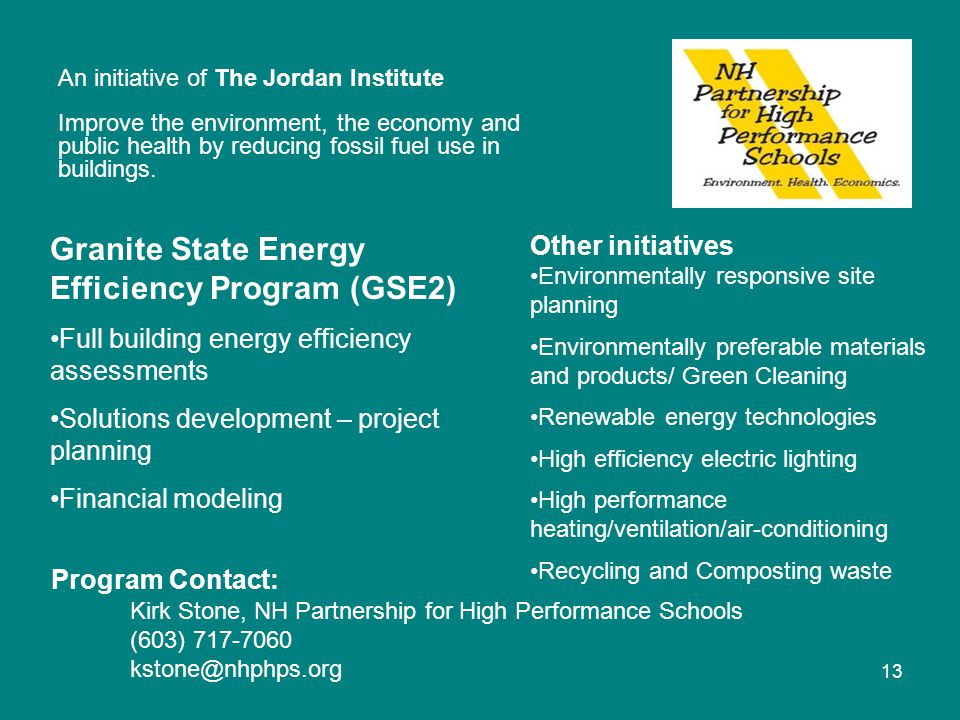 13 Program Contact: Kirk Stone, NH Partnership for High Performance Schools (603) 717-7060 kstone@nhphps.org An initiative of The Jordan Institute Imp