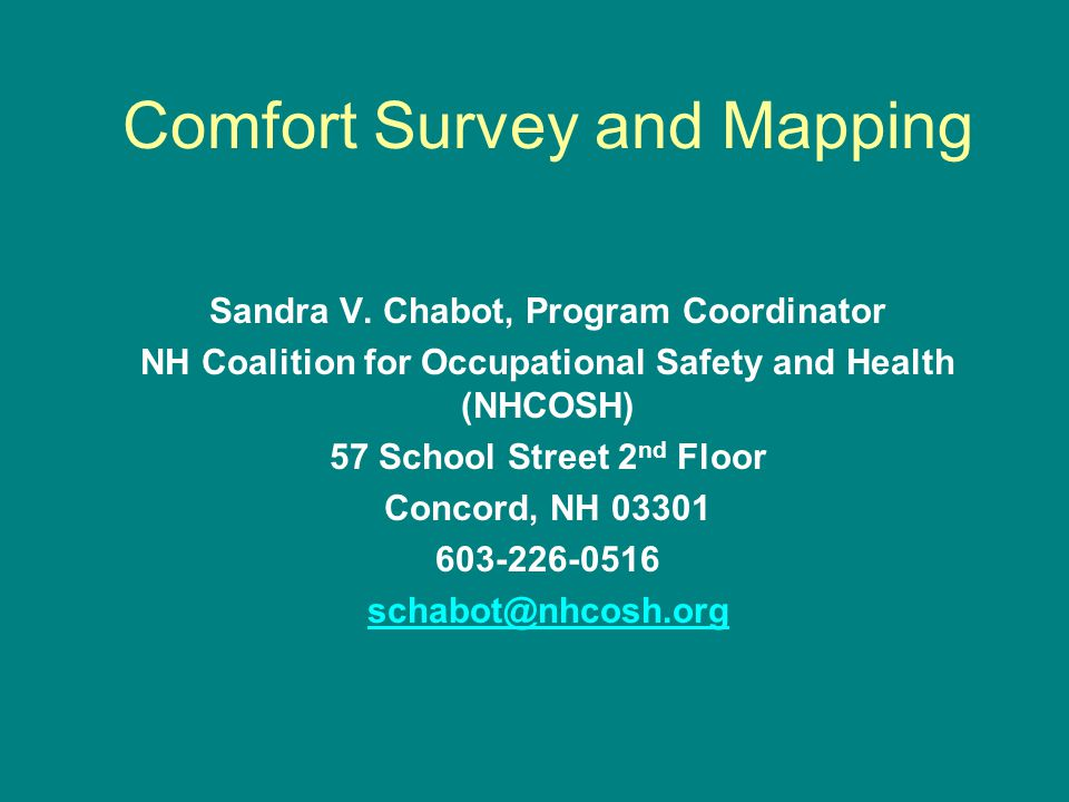 Comfort Survey and Mapping Sandra V. Chabot, Program Coordinator NH Coalition for Occupational Safety and Health (NHCOSH) 57 School Street 2 nd Floor