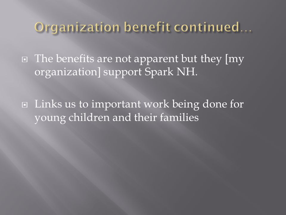  The benefits are not apparent but they [my organization] support Spark NH.
