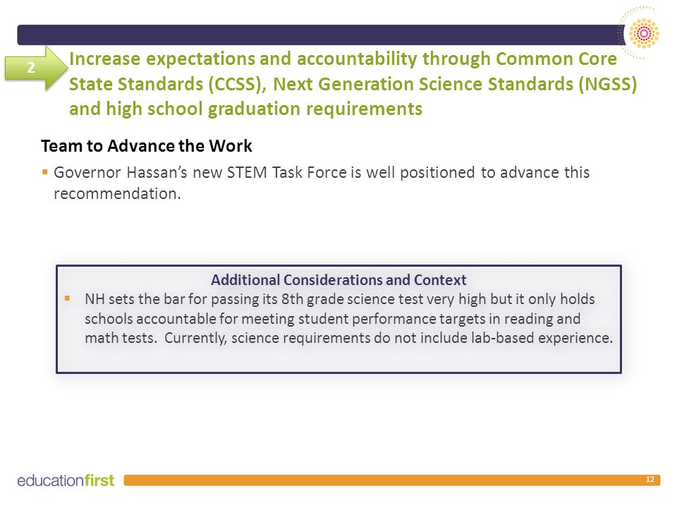 Increase expectations and accountability through Common Core State Standards (CCSS), Next Generation Science Standards (NGSS) and high school graduation requirements Team to Advance the Work  Governor Hassan's new STEM Task Force is well positioned to advance this recommendation.