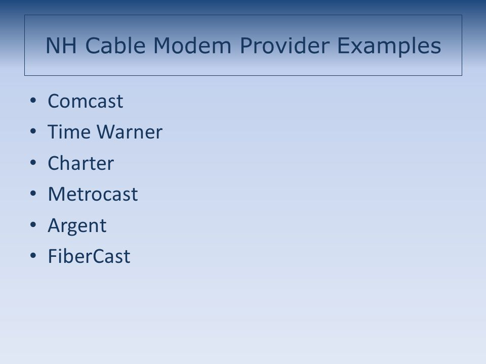 NH Cable Modem Provider Examples Comcast Time Warner Charter Metrocast Argent FiberCast