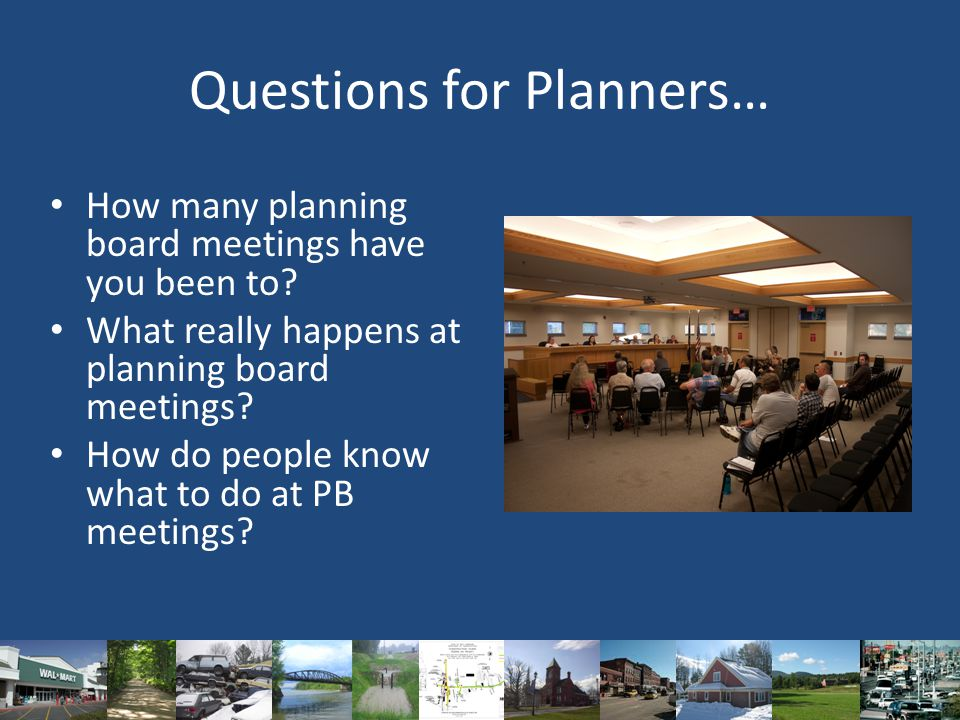 Questions for Planners… How many planning board meetings have you been to.