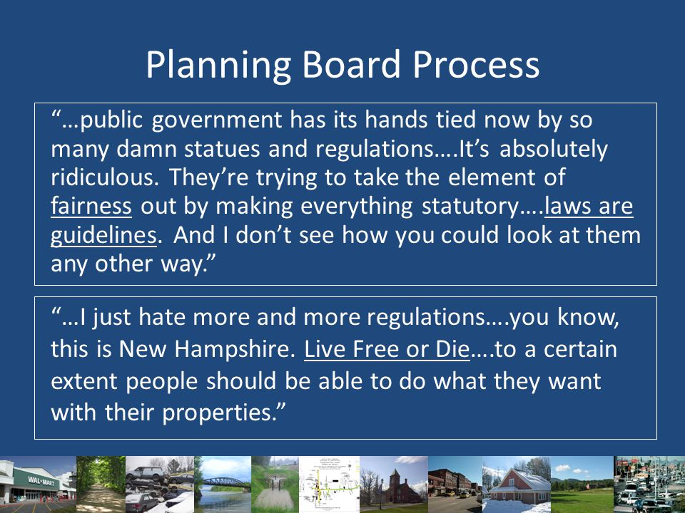 Planning Board Process …I just hate more and more regulations….you know, this is New Hampshire.