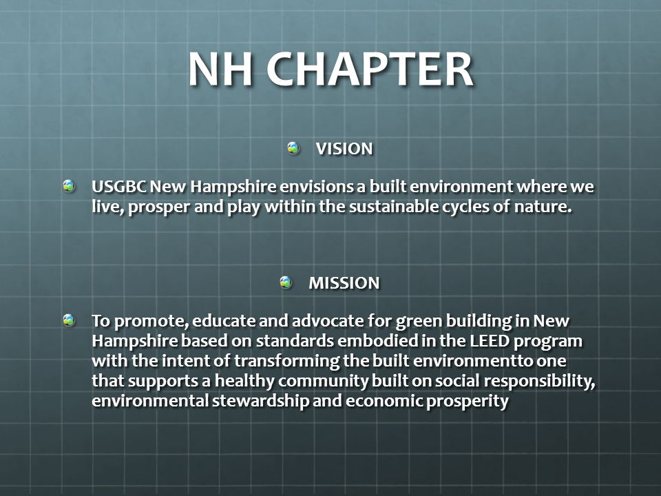 NH CHAPTER VISION USGBC New Hampshire envisions a built environment where we live, prosper and play within the sustainable cycles of nature.