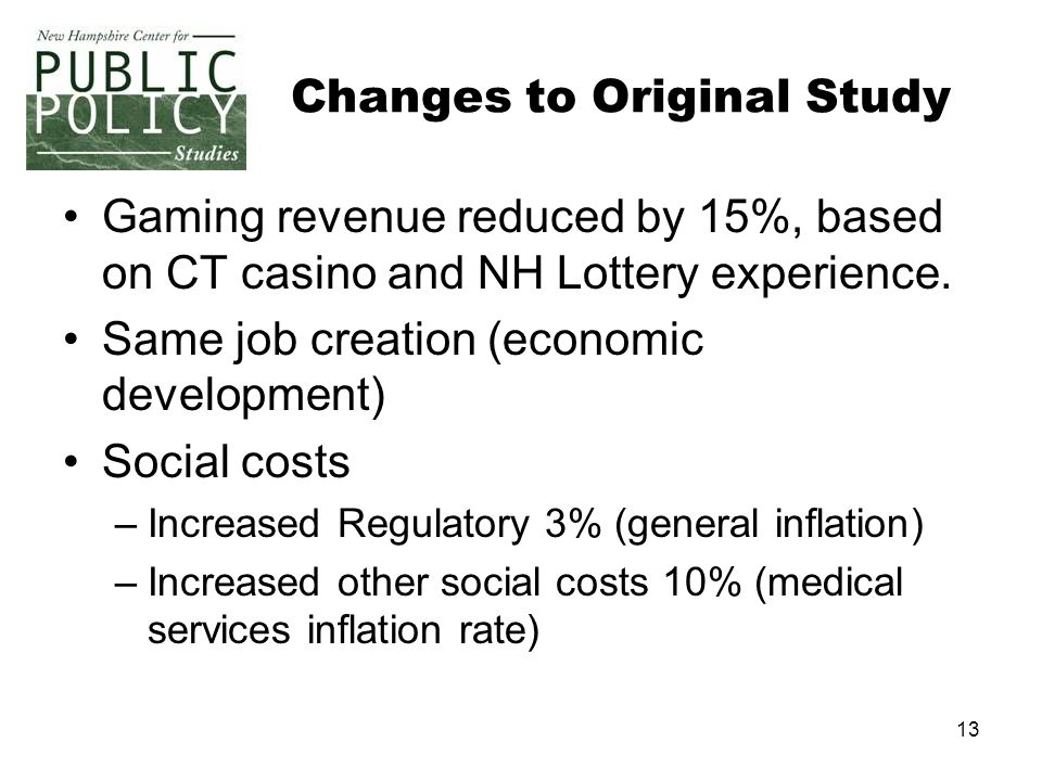 13 Changes to Original Study Gaming revenue reduced by 15%, based on CT casino and NH Lottery experience.