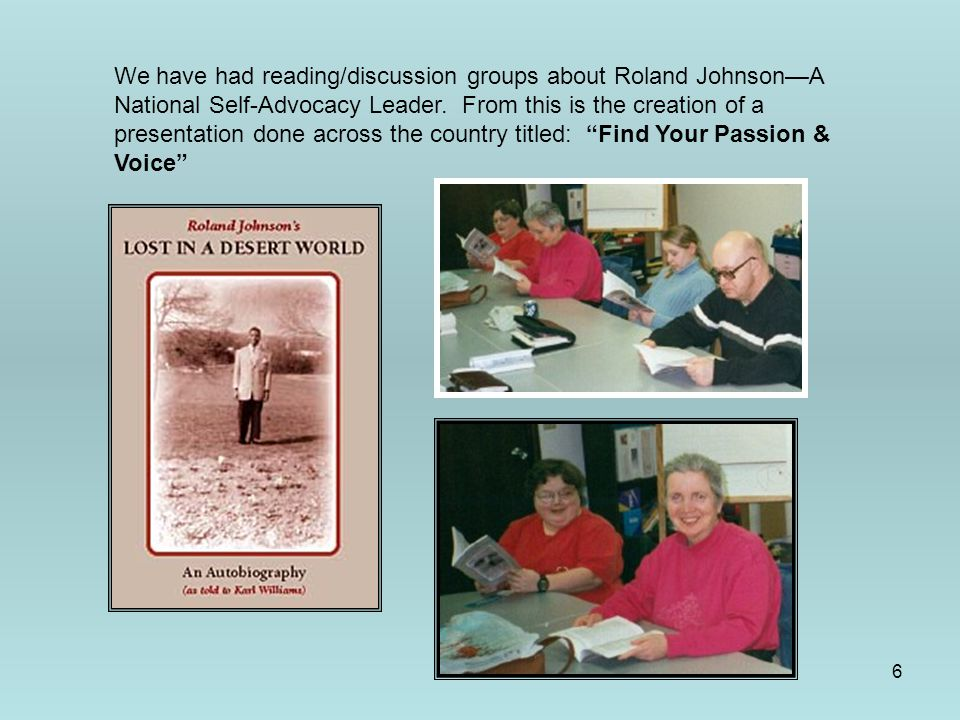 6 We have had reading/discussion groups about Roland Johnson—A National Self-Advocacy Leader.