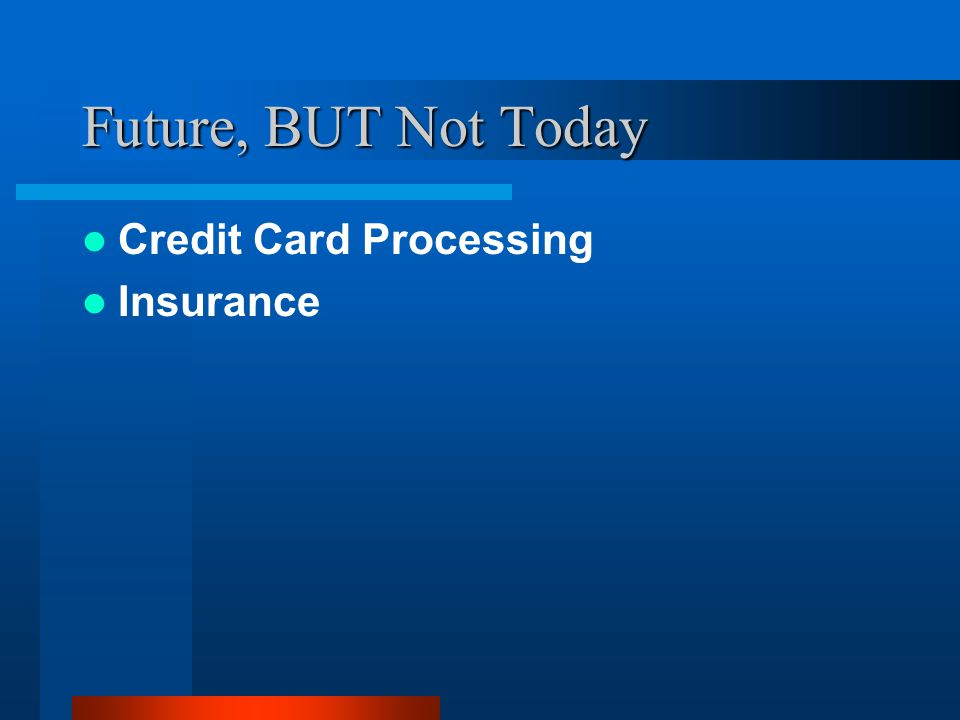 Future, BUT Not Today Credit Card Processing Insurance