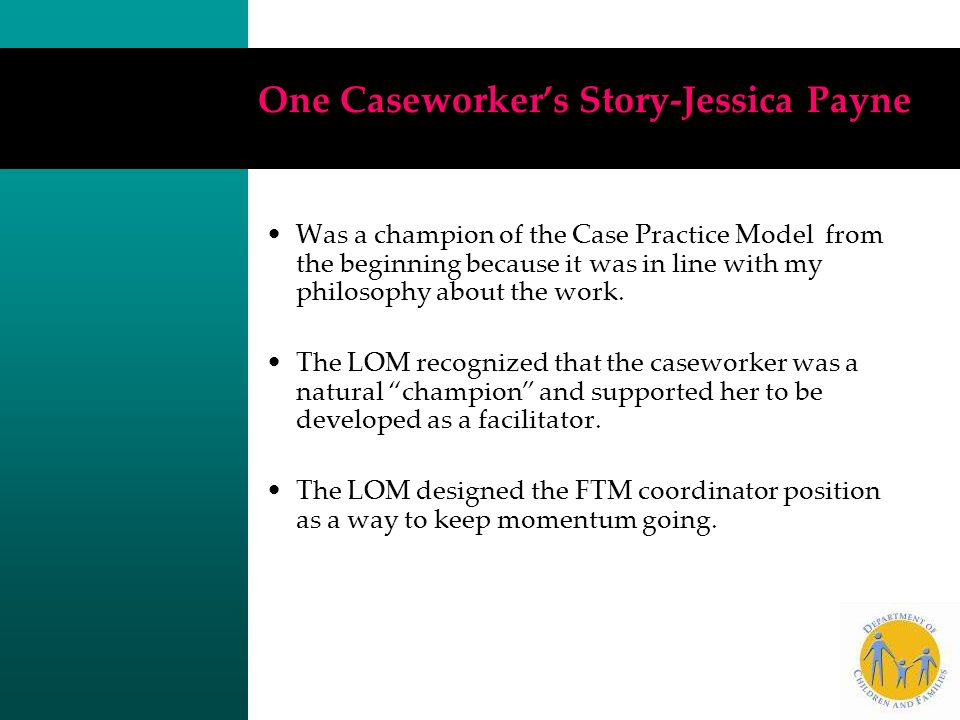 One Caseworker's Story-Jessica Payne Was a champion of the Case Practice Model from the beginning because it was in line with my philosophy about the