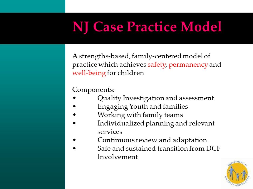 Underlying Tenants of Family-Centered Practice Case practice should empower and strengthen families so that they can protect and nurture their own children.