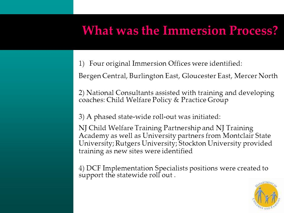 What was the Immersion Process? 1)Four original Immersion Offices were identified: Bergen Central, Burlington East, Gloucester East, Mercer North 2) N