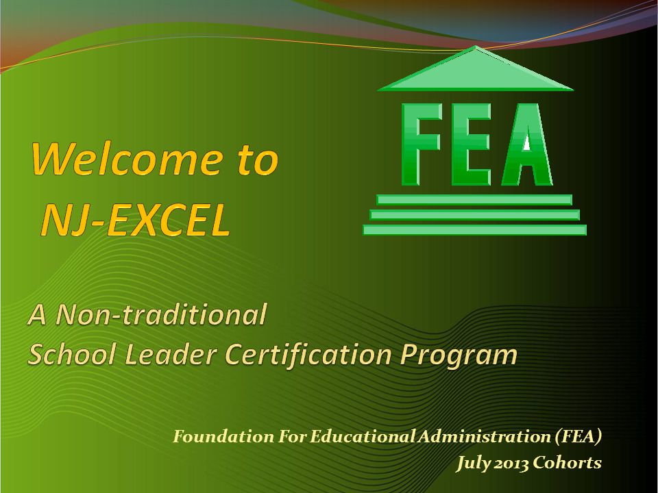 Organizational Background Offered since 2003 by the Foundation for Educational Administration (FEA); the non-profit affilliate of the New Jersey Principals and Supervisors Association (NJPSA) NJPSA is the professional organization that represents more than 8,000 school administrators and supervisors across New Jersey.