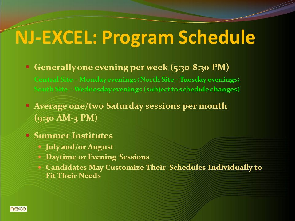 NJ-EXCEL: Program Schedule Generally one evening per week (5:30-8:30 PM) Central Site – Monday evenings; North Site – Tuesday evenings; South Site – W