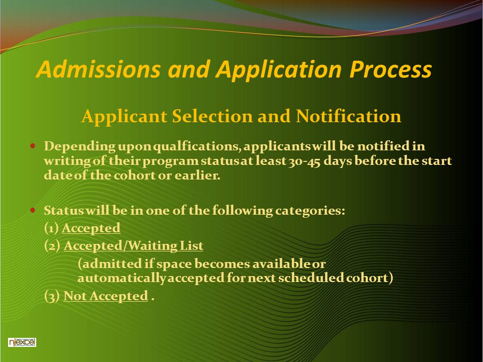 Admissions and Application Process Applicant Selection and Notification Depending upon qualfications, applicants will be notified in writing of their