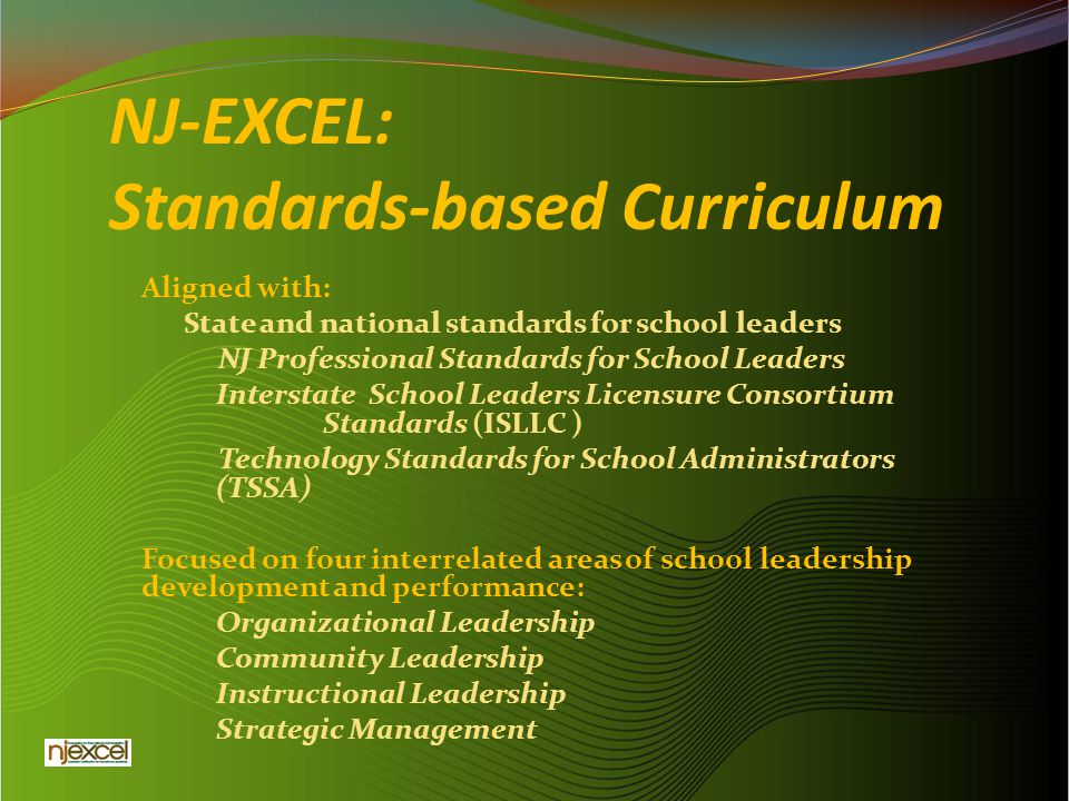 Aligned with: State and national standards for school leaders NJ Professional Standards for School Leaders Interstate School Leaders Licensure Consort