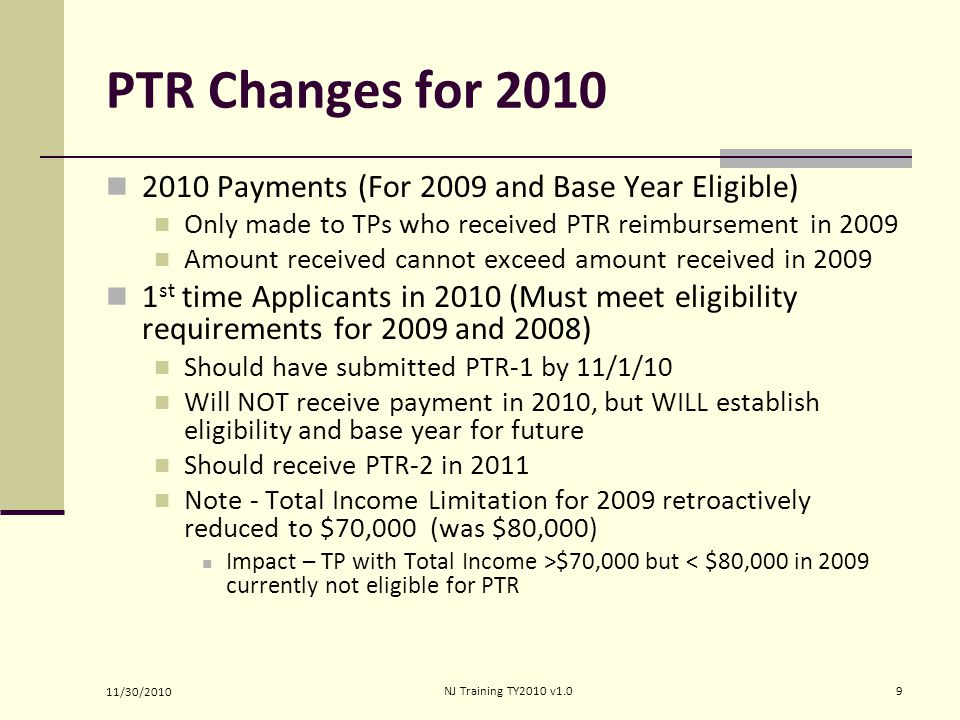 PTR Changes for 2010 2010 Payments (For 2009 and Base Year Eligible) Only made to TPs who received PTR reimbursement in 2009 Amount received cannot ex