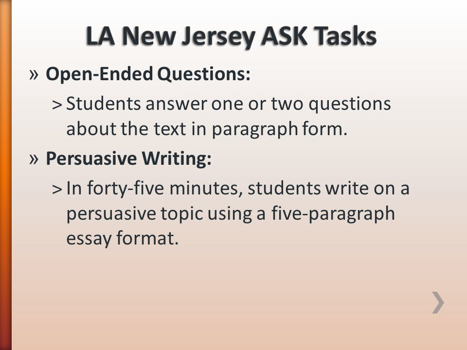 » Open-Ended Questions: ˃Students answer one or two questions about the text in paragraph form. » Persuasive Writing: ˃In forty-five minutes, students