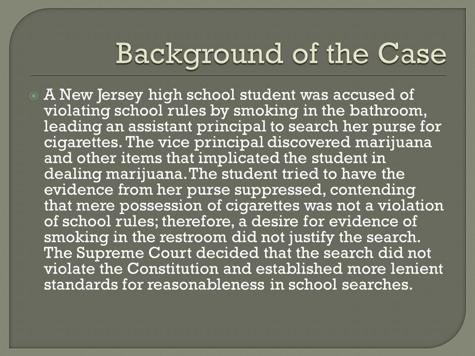  A New Jersey high school student was accused of violating school rules by smoking in the bathroom, leading an assistant principal to search her purse for cigarettes.