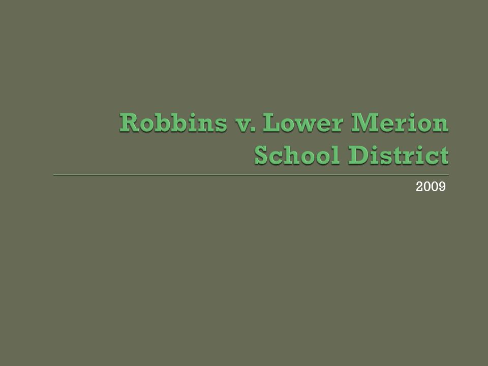  LMSD turned on tracking software capturing screen shots and pictures of students over a two-year period  Blake Robbins was presented with a photo by an assistant principal of him in his bedroom  The principal disciplined Robbins for behavior outside of the school