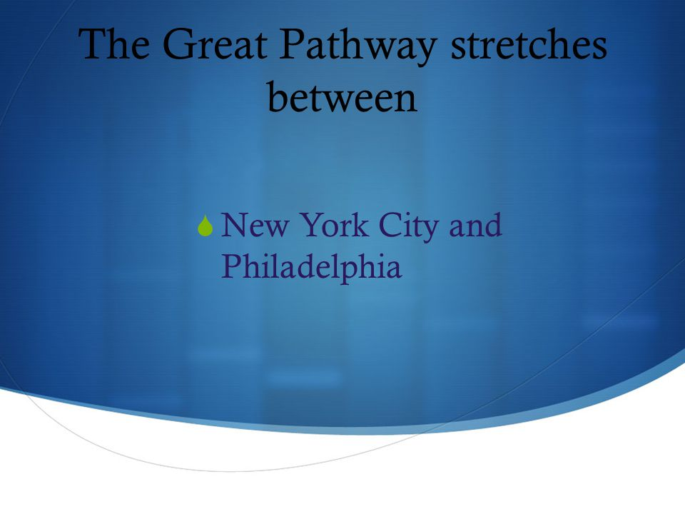The Great Pathway stretches between  New York City and Philadelphia