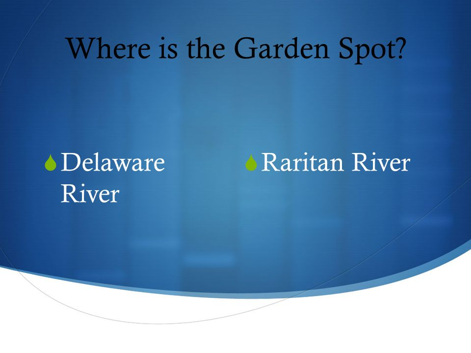 Where is the Garden Spot  Raritan River  Delaware River