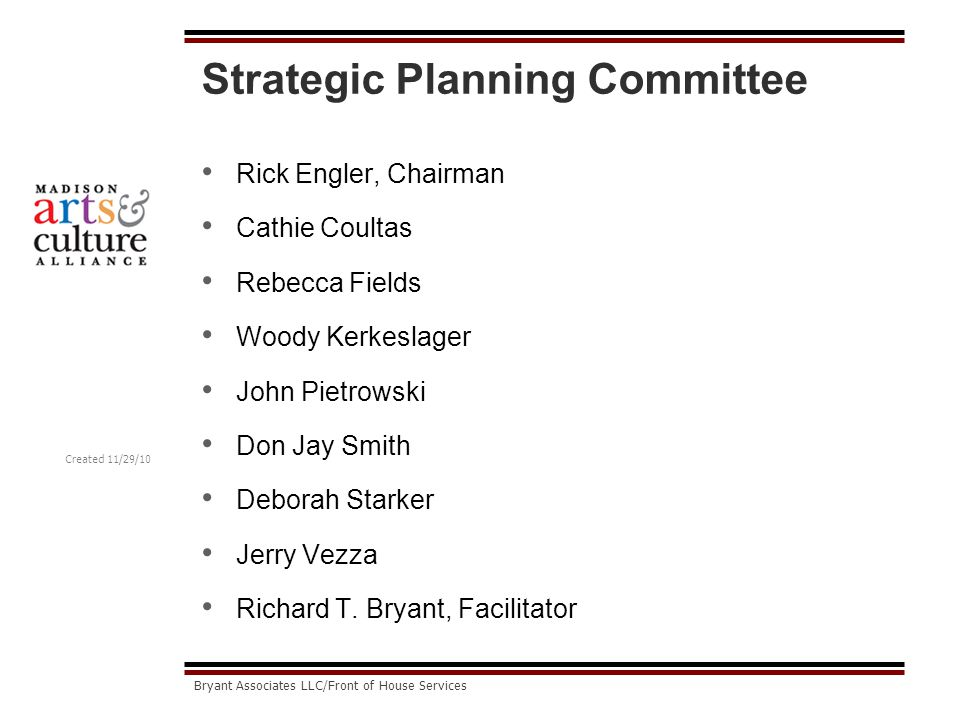 Created 11/29/10 Bryant Associates LLC/Front of House Services Strategic Planning Committee Rick Engler, Chairman Cathie Coultas Rebecca Fields Woody Kerkeslager John Pietrowski Don Jay Smith Deborah Starker Jerry Vezza Richard T.