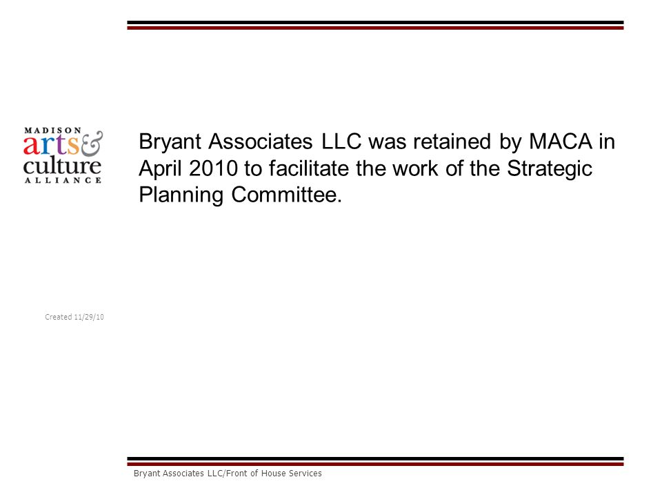 Created 11/29/10 Bryant Associates LLC/Front of House Services Bryant Associates LLC was retained by MACA in April 2010 to facilitate the work of the Strategic Planning Committee.
