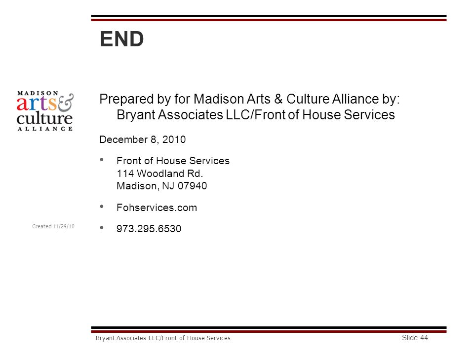 Created 11/29/10 Bryant Associates LLC/Front of House Services END Prepared by for Madison Arts & Culture Alliance by: Bryant Associates LLC/Front of House Services December 8, 2010 Front of House Services 114 Woodland Rd.