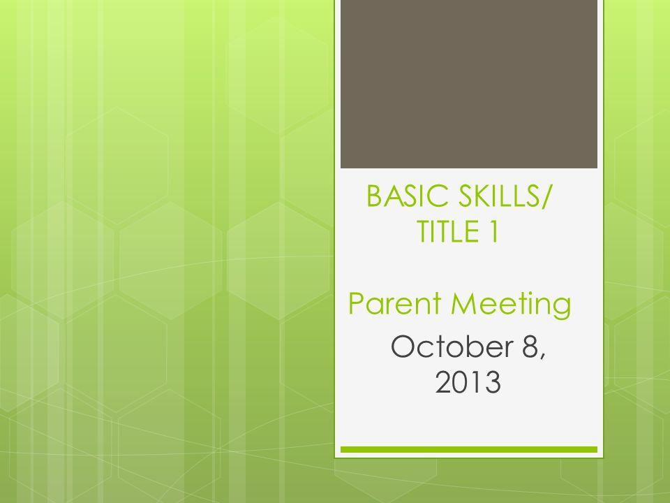 BASIC SKILLS/ TITLE 1 Parent Meeting October 8, 2013