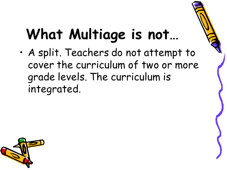 What Multiage is not… A split.