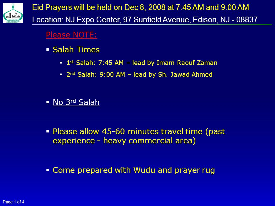 Page 1 of 4 Eid Prayers will be held on Dec 8, 2008 at 7:45 AM and 9:00 AM Location: NJ Expo Center, 97 Sunfield Avenue, Edison, NJ - 08837 Please NOTE:  Salah Times  1 st Salah: 7:45 AM – lead by Imam Raouf Zaman  2 nd Salah: 9:00 AM – lead by Sh.