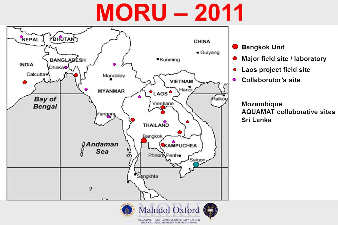 Major field site / laboratory Laos project field site Bangkok Unit Collaborator's site Mozambique AQUAMAT collaborative sites Sri Lanka MORU – 2011