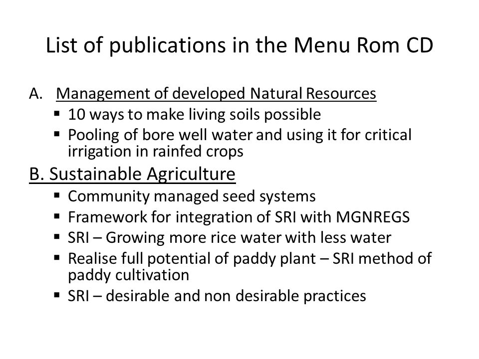 List of publications in the Menu Rom CD A.Management of developed Natural Resources  10 ways to make living soils possible  Pooling of bore well water and using it for critical irrigation in rainfed crops B.