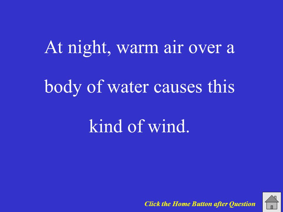 At night, warm air over a body of water causes this kind of wind.