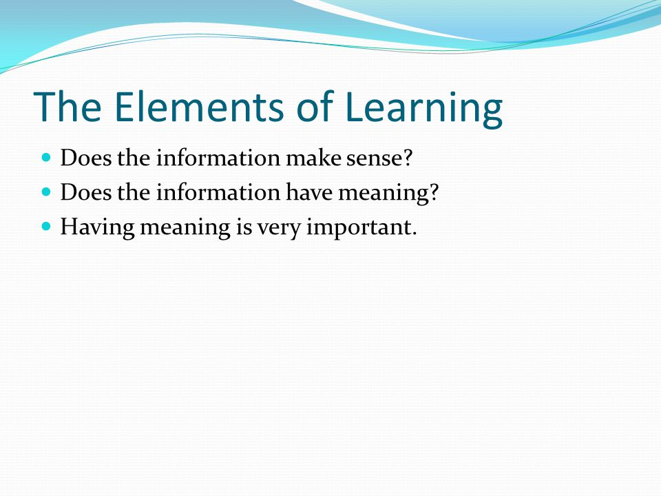 The Elements of Learning Does the information make sense.