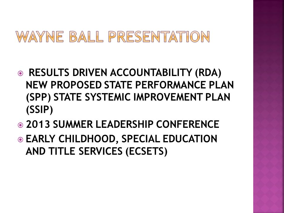  RESULTS DRIVEN ACCOUNTABILITY (RDA) NEW PROPOSED STATE PERFORMANCE PLAN (SPP) STATE SYSTEMIC IMPROVEMENT PLAN (SSIP)  2013 SUMMER LEADERSHIP CONFERENCE  EARLY CHILDHOOD, SPECIAL EDUCATION AND TITLE SERVICES (ECSETS)