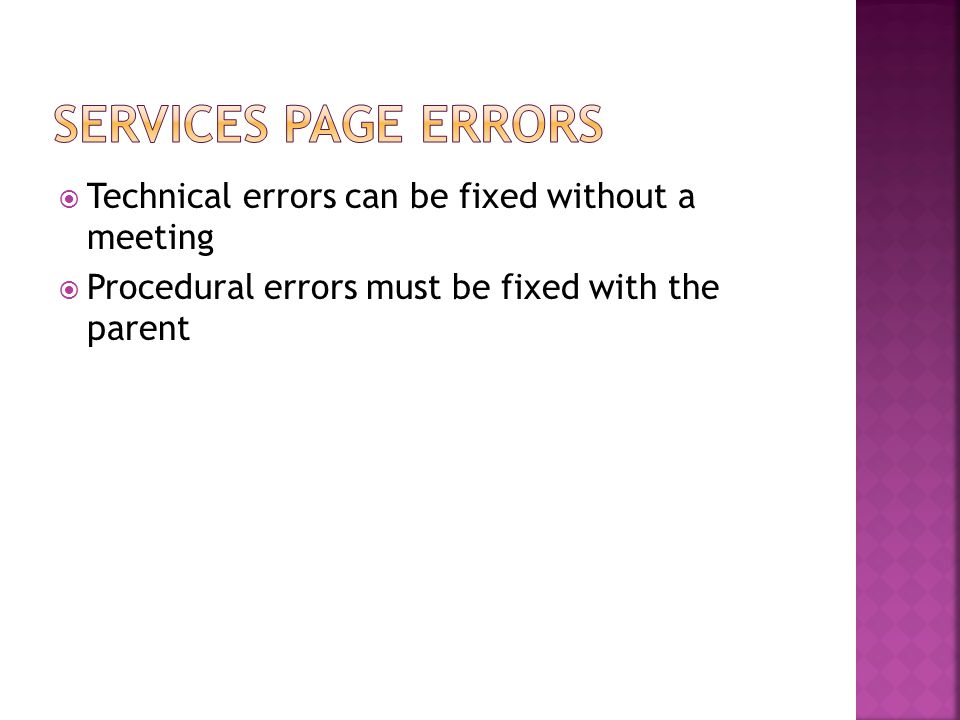 Technical errors can be fixed without a meeting  Procedural errors must be fixed with the parent