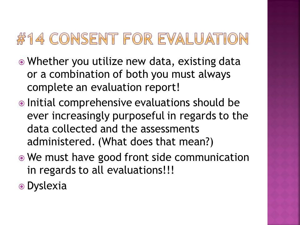  Whether you utilize new data, existing data or a combination of both you must always complete an evaluation report.