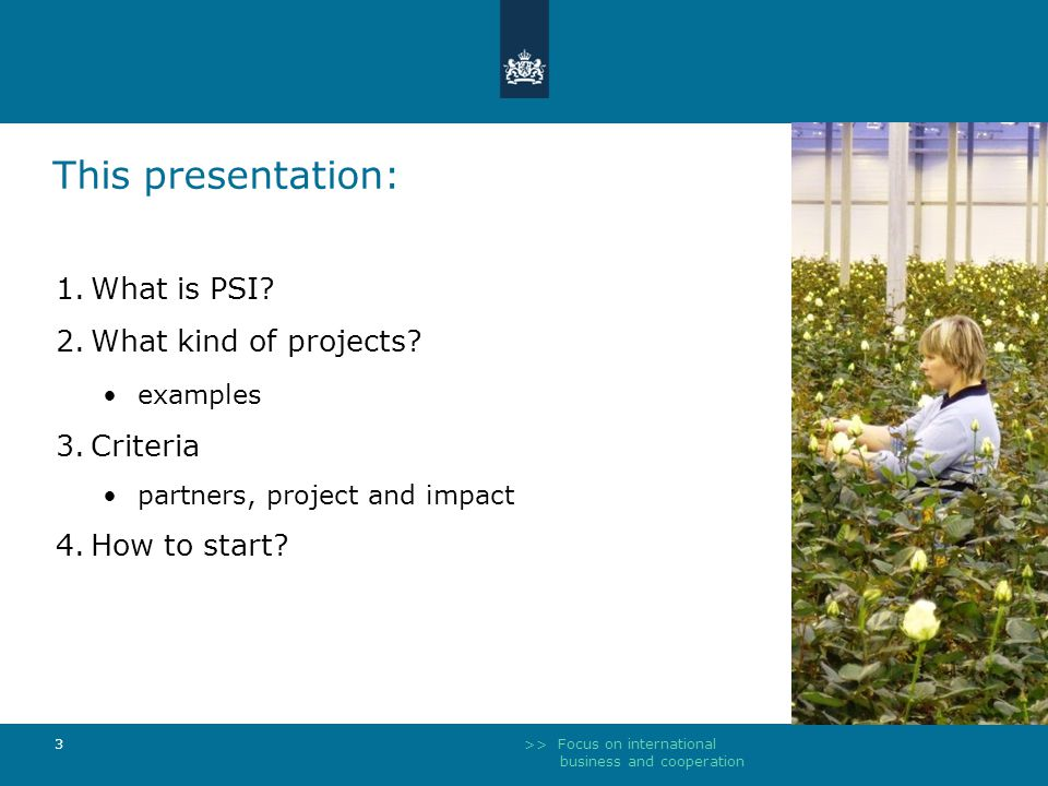 >> Focus on international business and cooperation 3 This presentation: 1.What is PSI.
