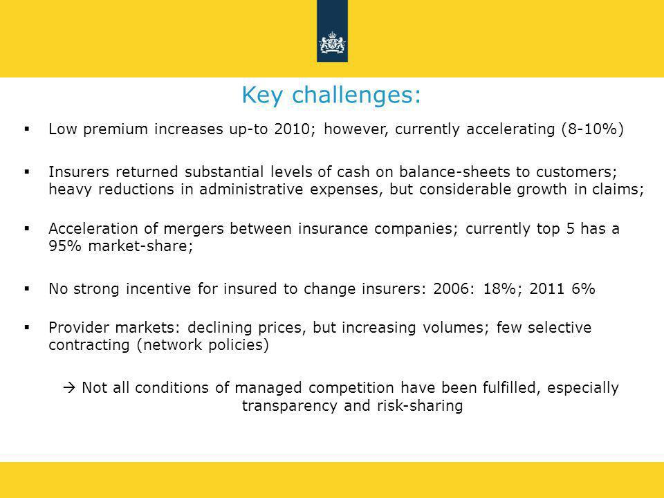 Key challenges:  Low premium increases up-to 2010; however, currently accelerating (8-10%)  Insurers returned substantial levels of cash on balance-