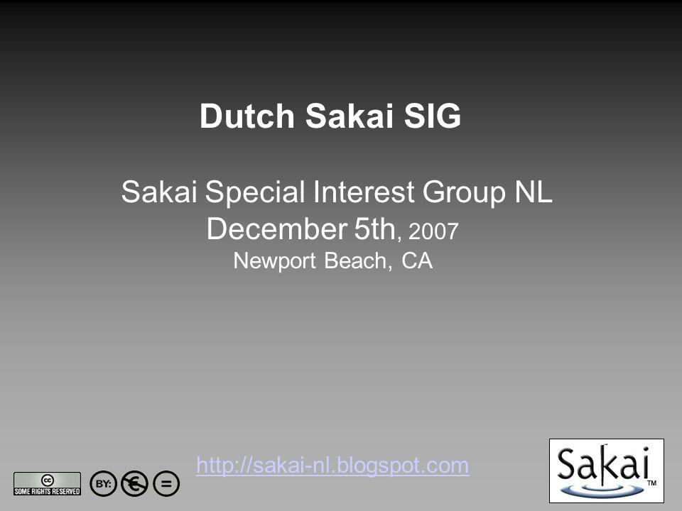 Sakai Special Interest Group NL December 5th, 2007 Newport Beach, CA http://sakai-nl.blogspot.com http://sakai-nl.blogspot.com Dutch Sakai SIG