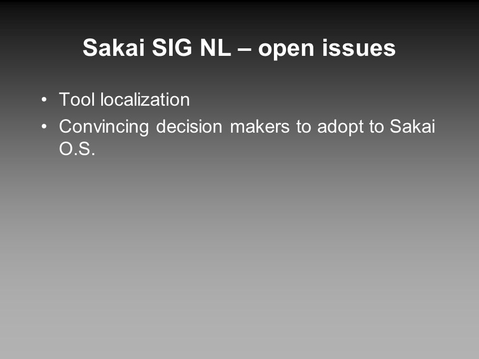 Sakai SIG NL – open issues Tool localization Convincing decision makers to adopt to Sakai O.S.