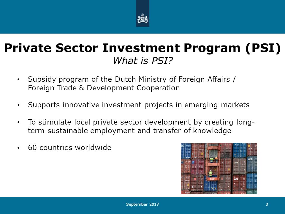 September 20133 Private Sector Investment Program (PSI) What is PSI.