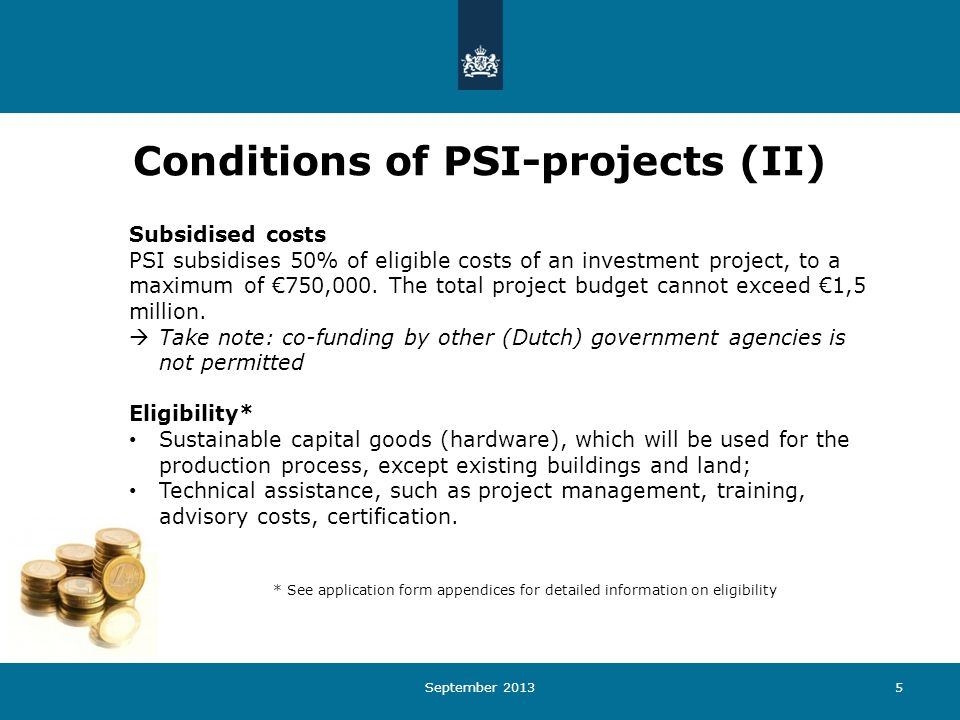 September 20135 Subsidised costs PSI subsidises 50% of eligible costs of an investment project, to a maximum of €750,000.