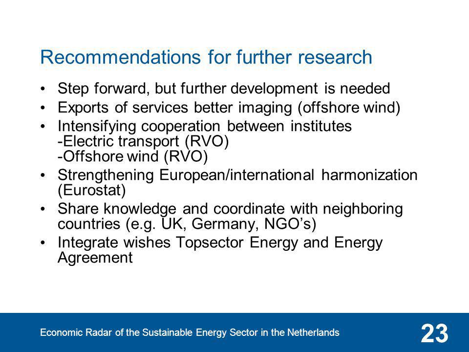 Economic Radar of the Sustainable Energy Sector in the Netherlands 23 Recommendations for further research Step forward, but further development is ne
