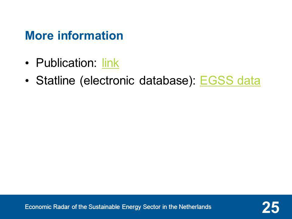More information Publication: linklink Statline (electronic database): EGSS dataEGSS data Economic Radar of the Sustainable Energy Sector in the Nethe