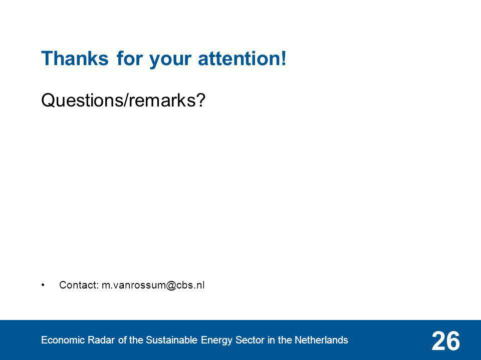 Economic Radar of the Sustainable Energy Sector in the Netherlands 26 Thanks for your attention! Questions/remarks? Contact: m.vanrossum@cbs.nl